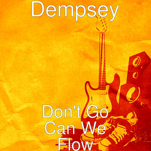 Don't Go Can We Flow by Dempsey