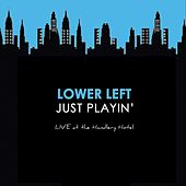 Just Playin': Live at the Handlery Hotel by Lower Left