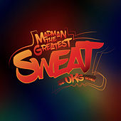 Sweat (The UKG Remix) by Madman the Greatest