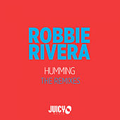 Humming: The Remixes by Robbie Rivera