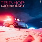 Trip-Hop: Late Night Driving by Various Artists