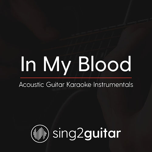 In My Blood (Acoustic Guitar Karaoke Instrumentals) by Sing2Guitar
