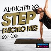 Addicted to Step Electro Hits Session by Various Artists