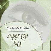 Super Top Hits von Clyde McPhatter