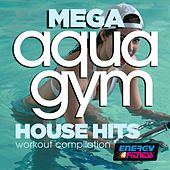 Mega Aqua Gym House Hits Workout Compilation by Various Artists