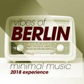Vibes of Berlin Minimal Music 2018 Experience de Various Artists