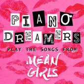 Piano Dreamers Play the Songs from Mean Girls de Piano Dreamers