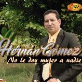 No Le Doy Mujer a Nadie by Hernán Gómez