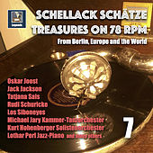 Schellack Schätze: Treasures on 78 RPM from Berlin, Europe and the World, Vol. 7 de Various Artists