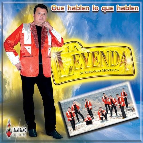 Que Hablen Lo Que Hablen by La Leyenda De Servando Montalva