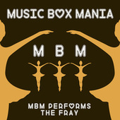 Music Box Versions of The Fray by Music Box Mania