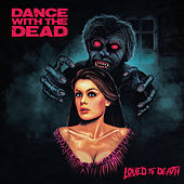 Loved to Death de Dance With The Dead