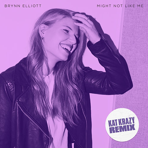 Might Not Like Me (Kat Krazy Remix) by Brynn Elliott