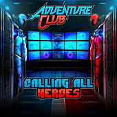 Calling All Heroes by Adventure Club
