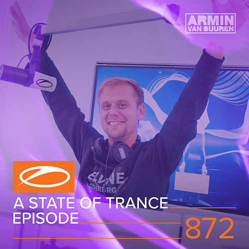 A State Of Trance Episode 872 by Various Artists