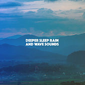 Deeper Sleep Rain And Wave Sounds by Various Artists