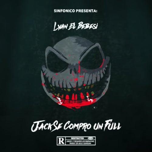 Sinfonico Presenta: Jack Se Compro Un Full (Lyan El Bebesi Version) de Lyan
