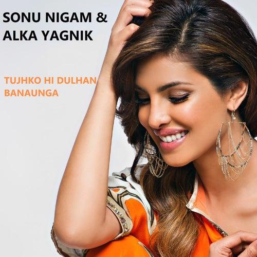 Tujhko Hi Dulhan Banaunga by Sonu Nigam
