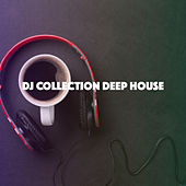 DJ Collection Deep House by Various Artists