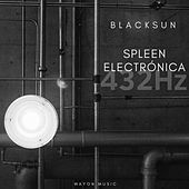 Spleen Electrònica (432HZ) by Black Sun