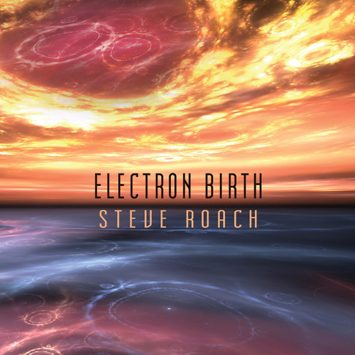 Electron Birth by Steve Roach