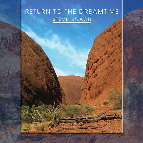 Return to the Dreamtime by Steve Roach