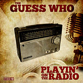 Playin' on the Radio by The Guess Who