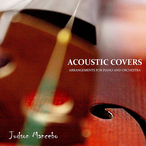 Acoustic Covers: Arrangements for Piano and Orchestra de Judson Mancebo