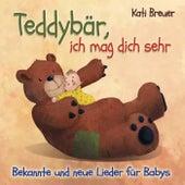 Teddybär, ich mag dich sehr: Bekannte und neue Lieder für Babys by Kati Breuer