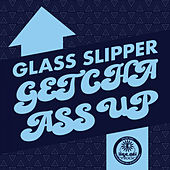Getcha Ass Up - Single by Glass Slipper