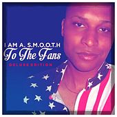 To the Fans by I Am A. S.M.O.O.T.H