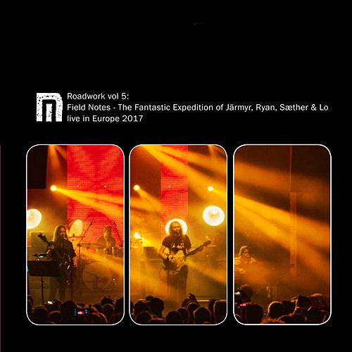 Roadwork, Vol. 5: Field Notes, Europe 2017 (The Fantastic Expedition of Järmyr, Ryan, Sæther & Lo) by Motorpsycho