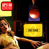 Stay Tuned by Let's Go Bowling