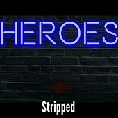 Heroes by Stripped