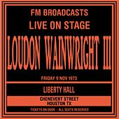 Live On Stage FM Broadcasts - Liberty Hall, Houston 9th November 1973 by Loudon Wainwright III