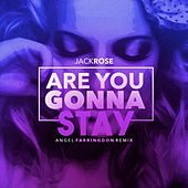 Are You Gonna Stay (Angel Farringdon Uk Garage Mix) by Jack Rose