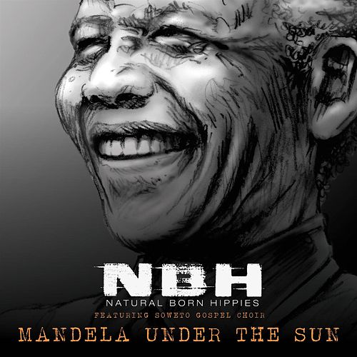 Mandela Under The Sun by Natural Born Hippies