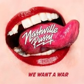 We Want a War de Nashville Pussy