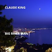 Big River Man by Claude  King