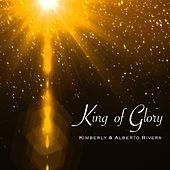 King of Glory by Kimberly and Alberto Rivera