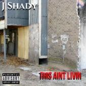 This Aint Livin de J Shady