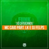 Só Catucando by Mc Caio