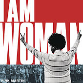 I Am Woman von Pink Martini