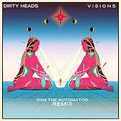 Visions (Dan the Automator Remix) von The Dirty Heads