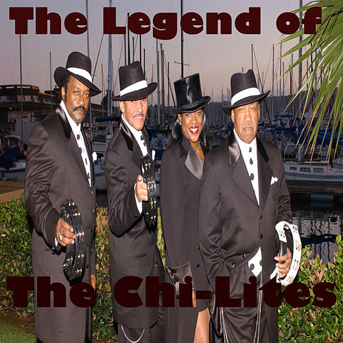 The Legend of The Chi-Lites by The Chi-Lites
