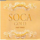Soca Gold Part Three by Various Artists
