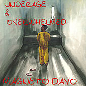 Underage & Overwhelmed by Magneto Dayo