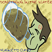 Something in the Water by Magneto Dayo