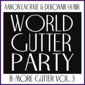 B'More Gutter Music Vol. 3 World Gutter Party de Aaron LaCrate