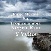 Negra Ron y Velas by Jorge Meza Y Su Tropicolombia